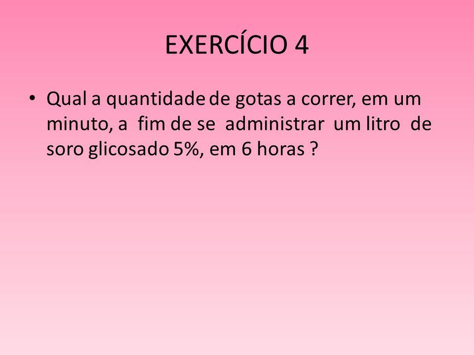 EXERCÍCIO 5 Foi prescrito a um paciente um frasco de 500ml de Soro Fisiológico a 0,9% (S.F.