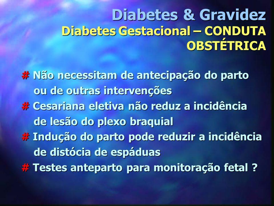 Diabetes & Gravidez Diabetes Gestacional – CONDUTA OBSTÉTRICA # Não necessitam de antecipação do parto ou de outras intervenções ou de outras interven