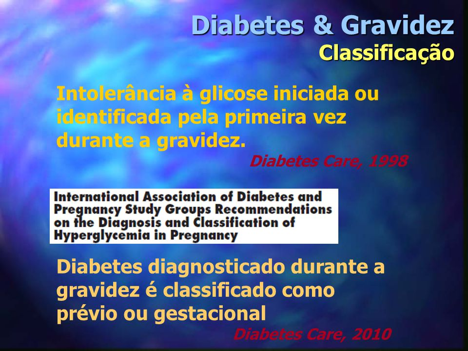 Intolerância à glicose iniciada ou identificada pela primeira vez durante a gravidez. Diabetes Care, 1998 Diabetes diagnosticado durante a gravidez é