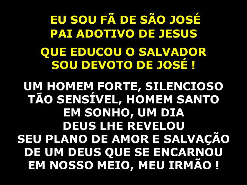 EU SOU FÃ DE SÃO JOSÉ PAI ADOTIVO DE JESUS QUE EDUCOU O SALVADOR SOU DEVOTO DE JOSÉ ! UM HOMEM FORTE, SILENCIOSO TÃO SENSÍVEL, HOMEM SANTO EM SONHO, U