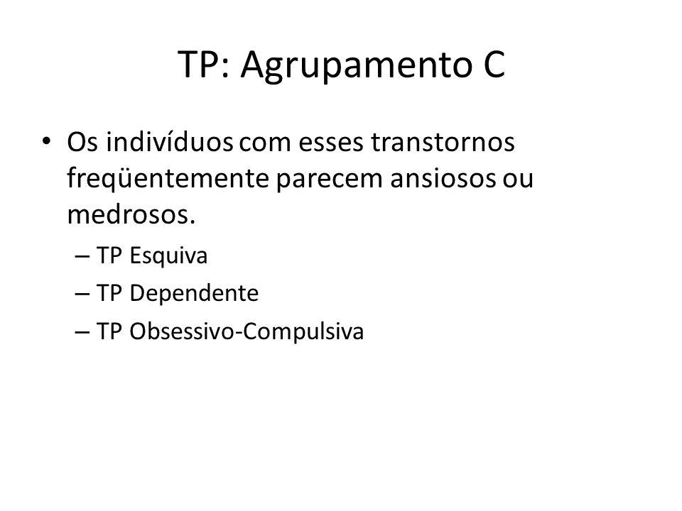 TP: Agrupamento C Os indivíduos com esses transtornos freqüentemente parecem ansiosos ou medrosos.
