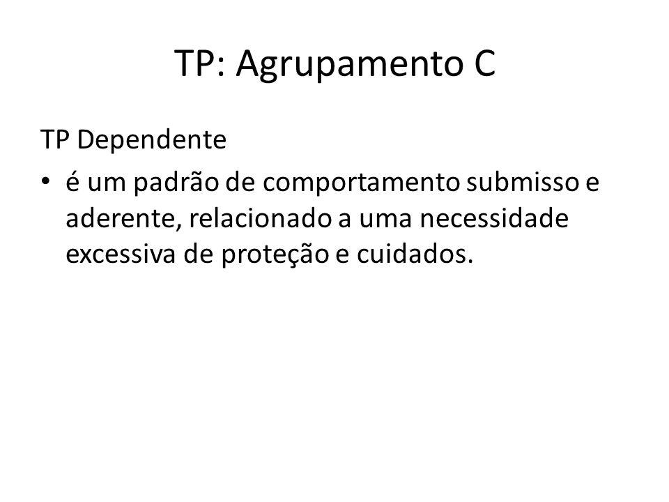 TP: Agrupamento C TP Dependente é um padrão de comportamento submisso e aderente, relacionado a uma necessidade excessiva de proteção e cuidados.