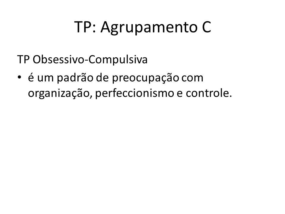 TP: Agrupamento C TP Obsessivo-Compulsiva é um padrão de preocupação com organização, perfeccionismo e controle.