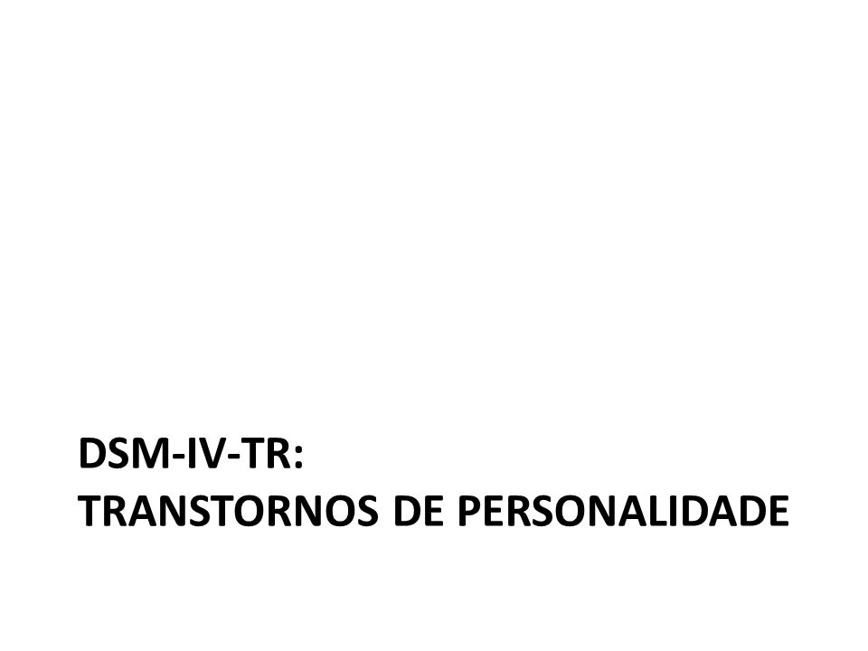 DSM-IV-TR: TRANSTORNOS DE PERSONALIDADE