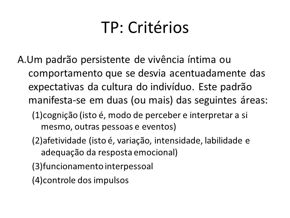 TP: Critérios A.Um padrão persistente de vivência íntima ou comportamento que se desvia acentuadamente das expectativas da cultura do indivíduo.