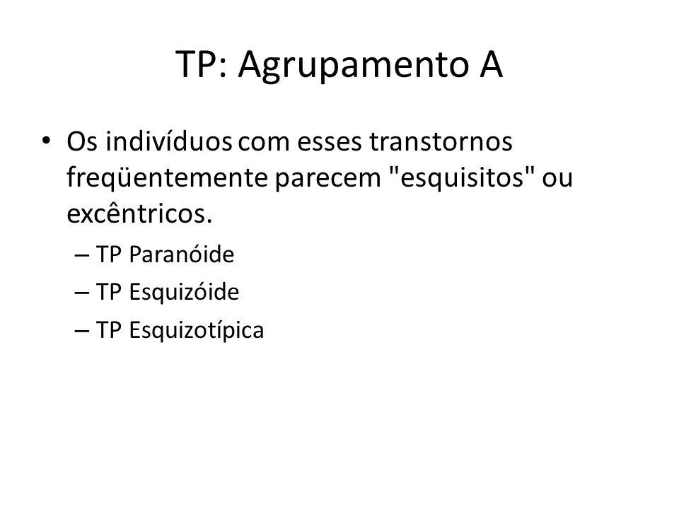 TP: Agrupamento A Os indivíduos com esses transtornos freqüentemente parecem esquisitos ou excêntricos.