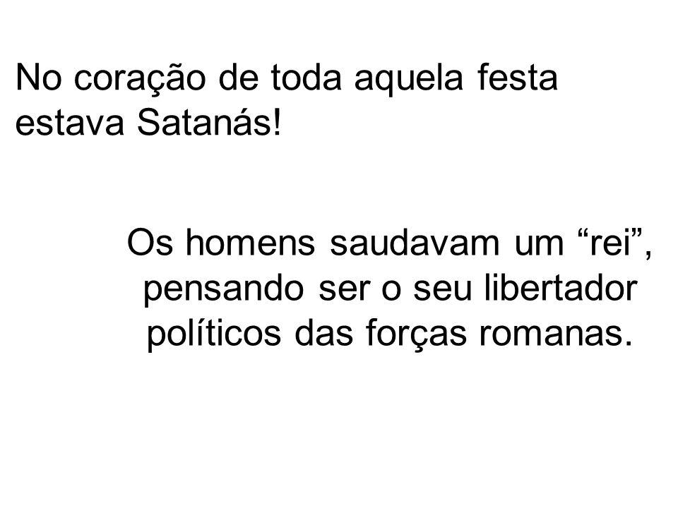No coração de toda aquela festa estava Satanás.