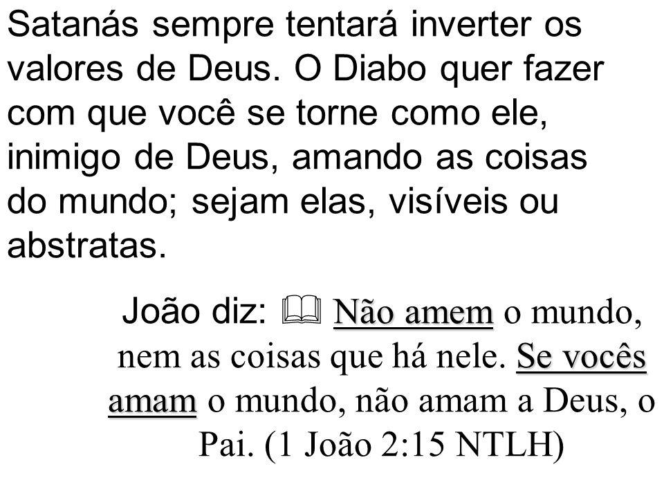 Satanás sempre tentará inverter os valores de Deus.