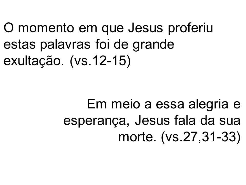 O momento em que Jesus proferiu estas palavras foi de grande exultação.