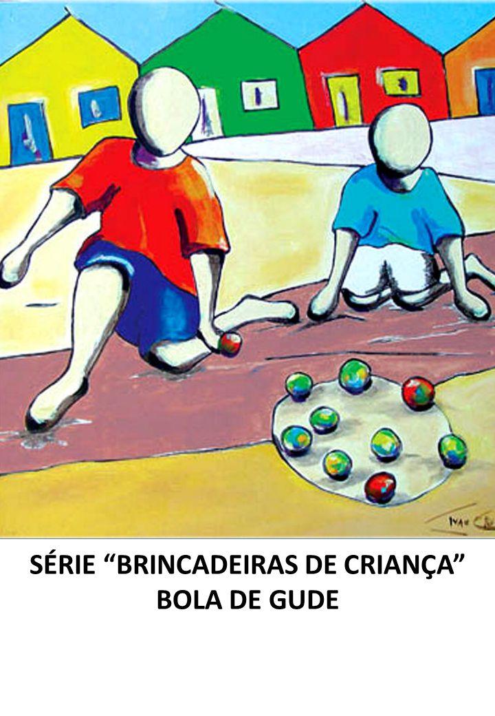 SÉRIE BRINCADEIRAS DE CRIANÇA BOLA DE GUDE