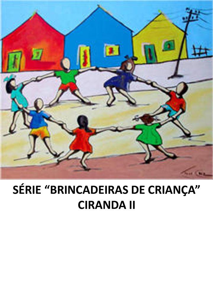 SÉRIE BRINCADEIRAS DE CRIANÇA CIRANDA II