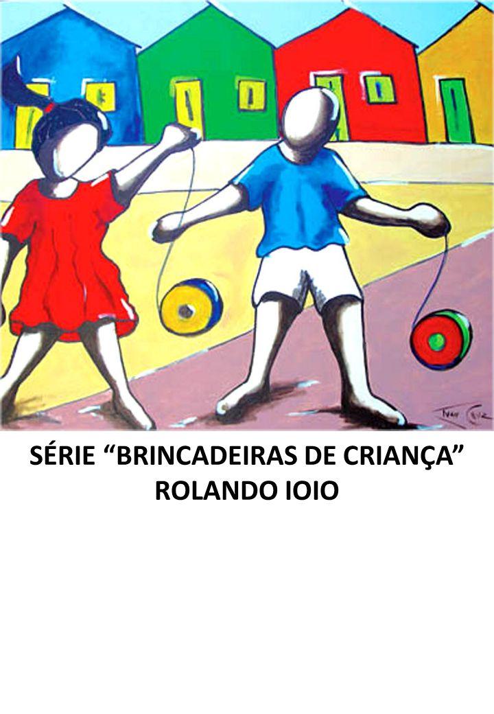SÉRIE BRINCADEIRAS DE CRIANÇA ROLANDO IOIO