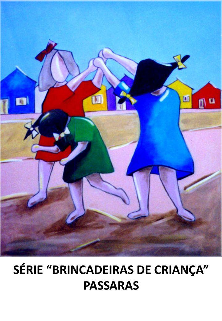 SÉRIE BRINCADEIRAS DE CRIANÇA PASSARAS