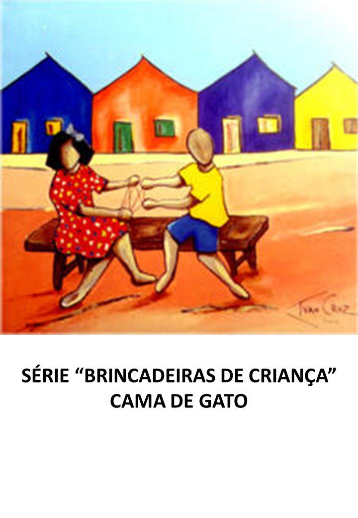 SÉRIE BRINCADEIRAS DE CRIANÇA CAMA DE GATO