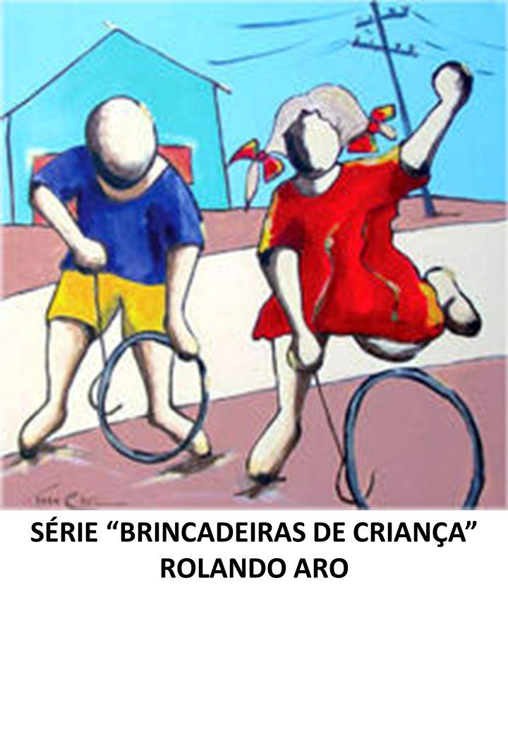 SÉRIE BRINCADEIRAS DE CRIANÇA ROLANDO ARO