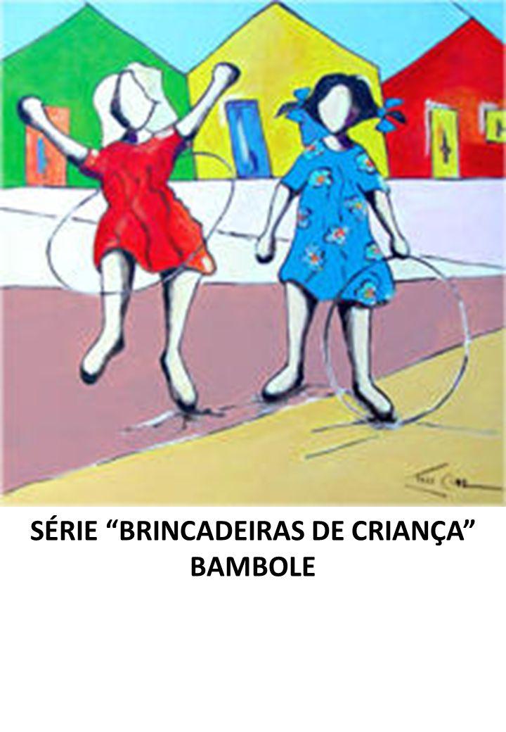 SÉRIE BRINCADEIRAS DE CRIANÇA BAMBOLE