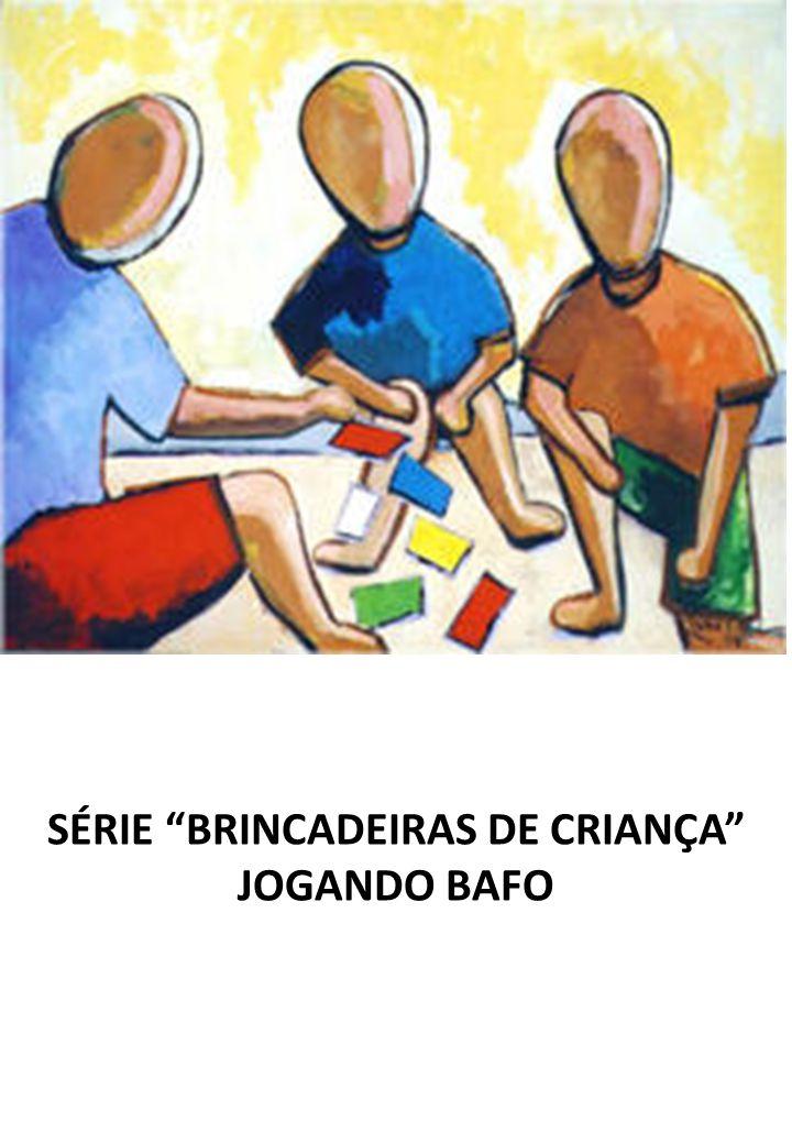 SÉRIE BRINCADEIRAS DE CRIANÇA JOGANDO BAFO