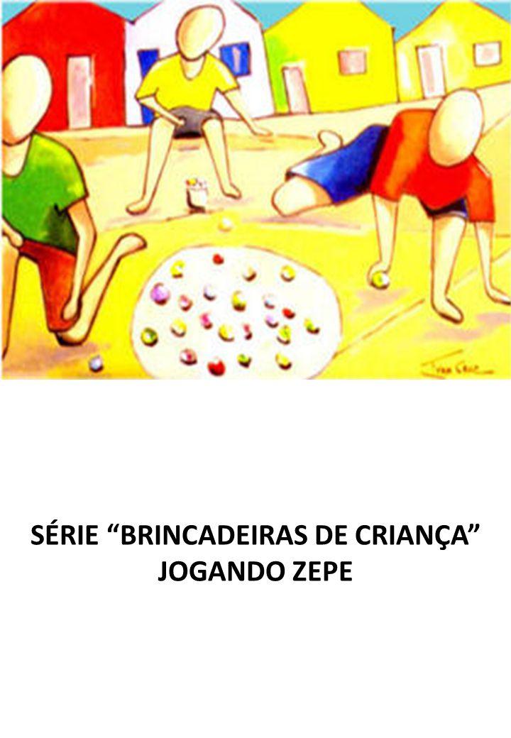 SÉRIE BRINCADEIRAS DE CRIANÇA JOGANDO ZEPE