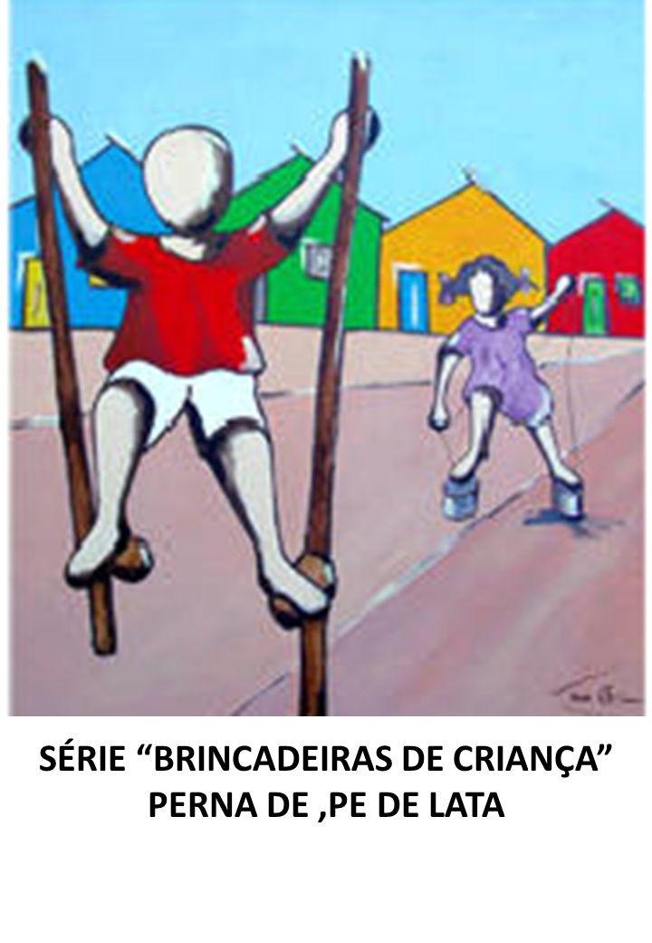 SÉRIE BRINCADEIRAS DE CRIANÇA PERNA DE,PE DE LATA