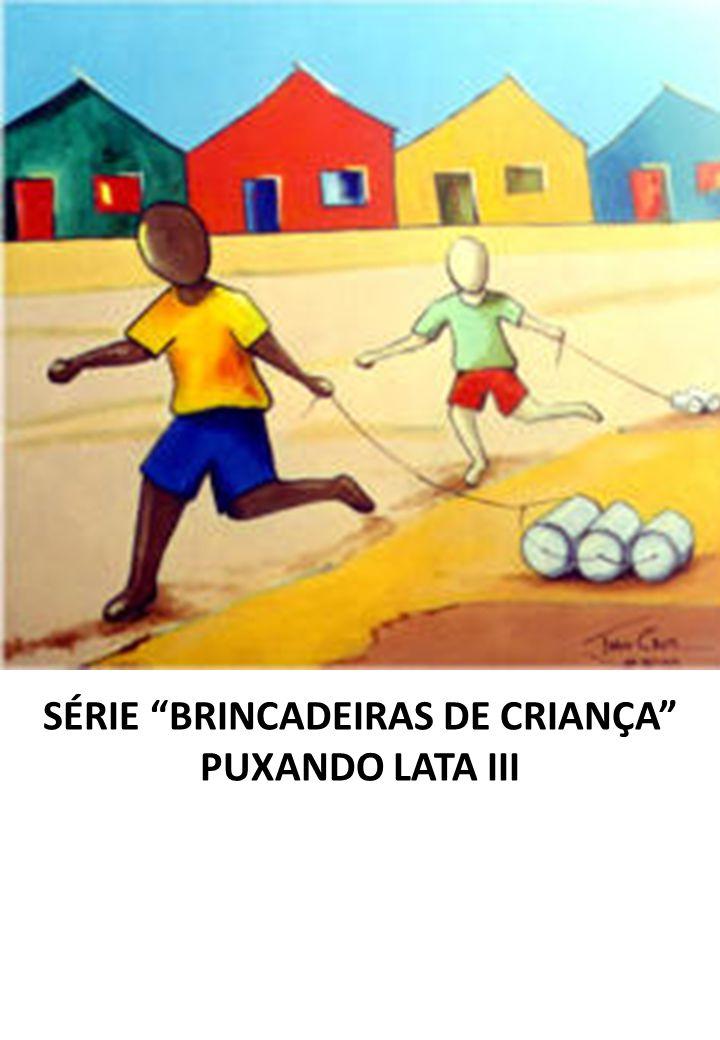 SÉRIE BRINCADEIRAS DE CRIANÇA PUXANDO LATA III