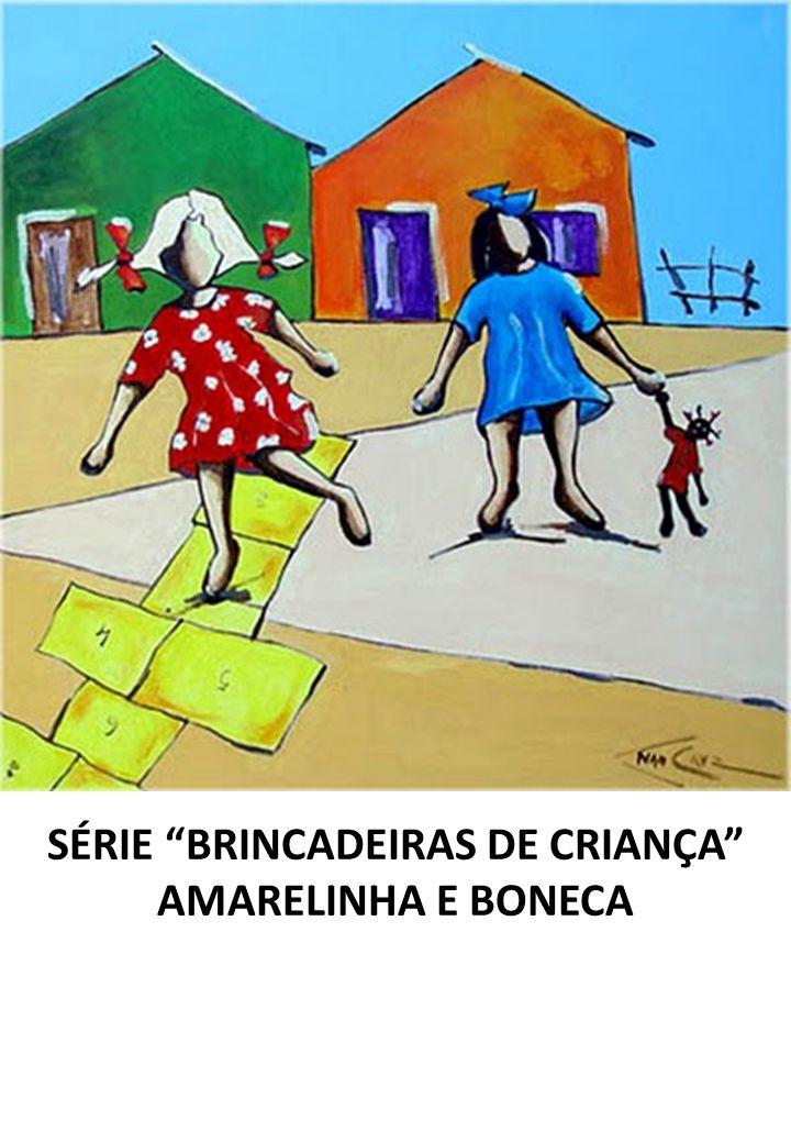 SÉRIE BRINCADEIRAS DE CRIANÇA AMARELINHA E BONECA
