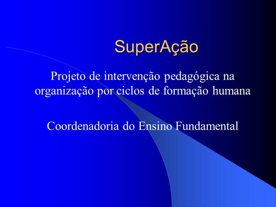 SuperAção Projeto de intervenção pedagógica na organização por ciclos de formação humana Coordenadoria do Ensino Fundamental
