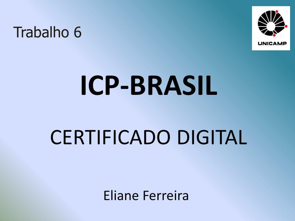 Trabalho 6 ICP-BRASIL CERTIFICADO DIGITAL Eliane Ferreira