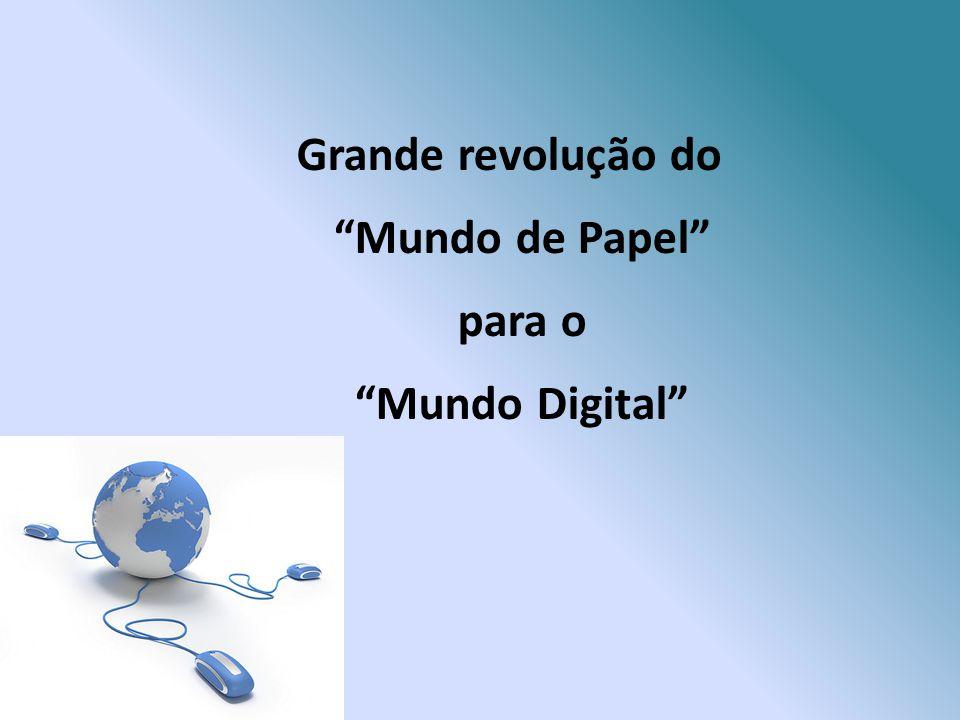 Grande revolução do Mundo de Papel para o Mundo Digital