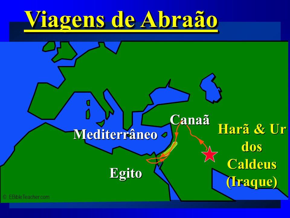 Abraham's Journey Viagens de Abraão © EBibleTeacher.com Mediterrâneo Egito Harã & Ur dos Caldeus (Iraque) Canaã