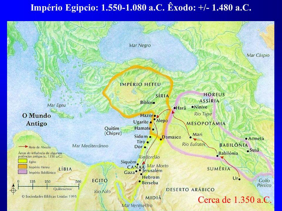 Cerca de 1.350 a.C. Império Egipcio: 1.550-1.080 a.C. Êxodo: +/- 1.480 a.C.