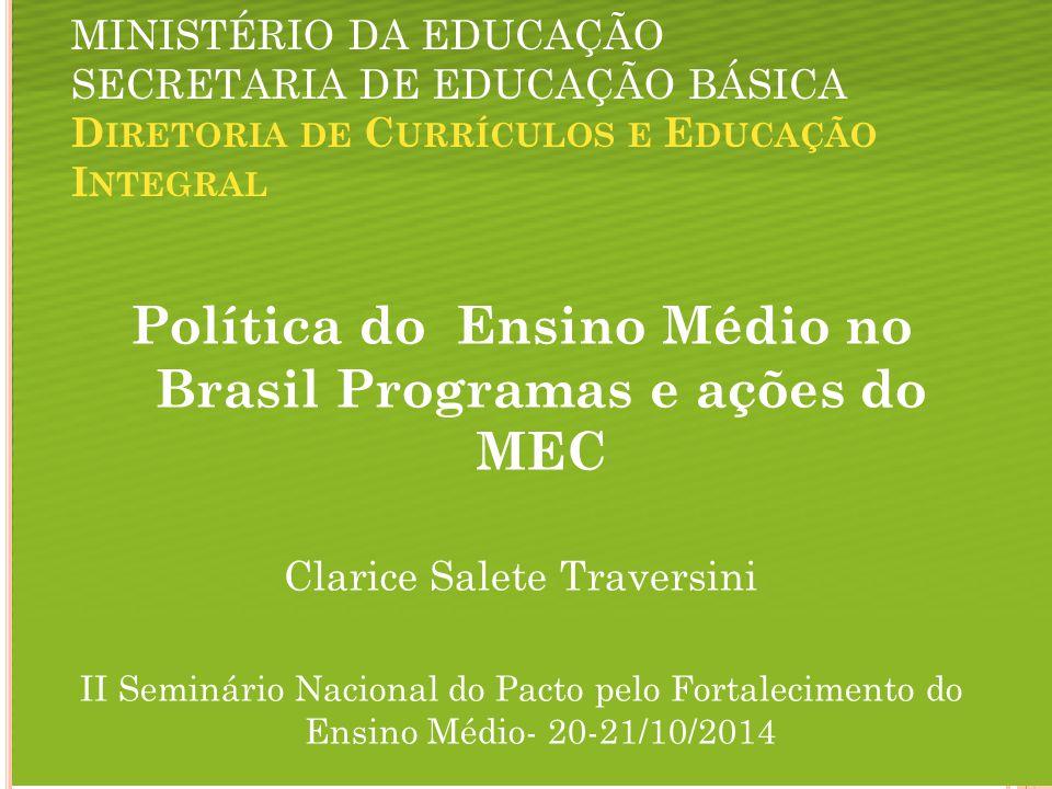 MINISTÉRIO DA EDUCAÇÃO SECRETARIA DE EDUCAÇÃO BÁSICA D IRETORIA DE C URRÍCULOS E E DUCAÇÃO I NTEGRAL Política do Ensino Médio no Brasil Programas e aç