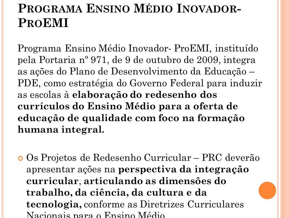 P ROGRAMA E NSINO M ÉDIO I NOVADOR - P RO EMI Programa Ensino Médio Inovador- ProEMI, instituído pela Portaria nº 971, de 9 de outubro de 2009, integr