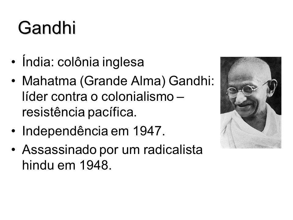 Gandhi Índia: colônia inglesa Mahatma (Grande Alma) Gandhi: líder contra o colonialismo – resistência pacífica. Independência em 1947. Assassinado por