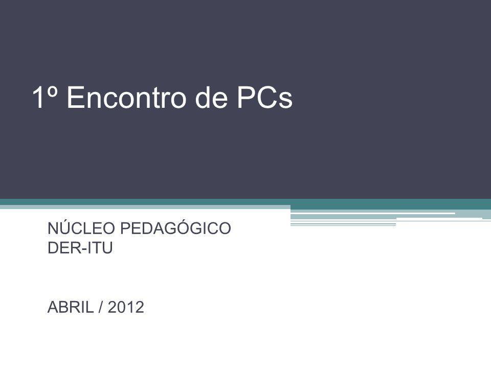 1º Encontro de PCs NÚCLEO PEDAGÓGICO DER-ITU ABRIL / 2012