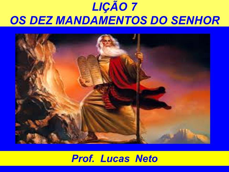 LIÇÃO 7 OS DEZ MANDAMENTOS DO SENHOR Prof. Lucas Neto