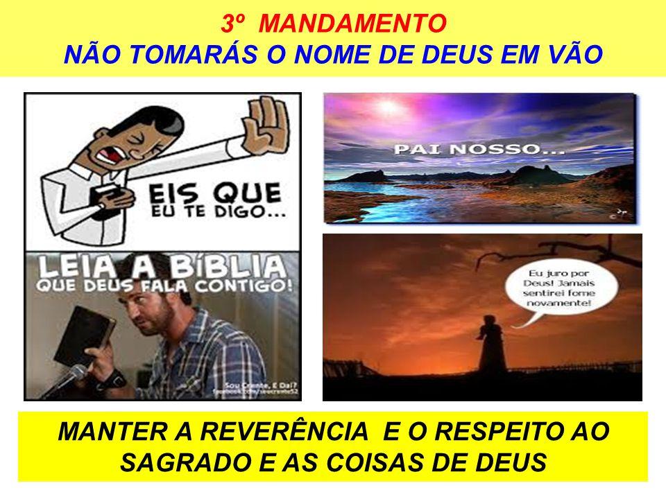 3º MANDAMENTO NÃO TOMARÁS O NOME DE DEUS EM VÃO MANTER A REVERÊNCIA E O RESPEITO AO SAGRADO E AS COISAS DE DEUS