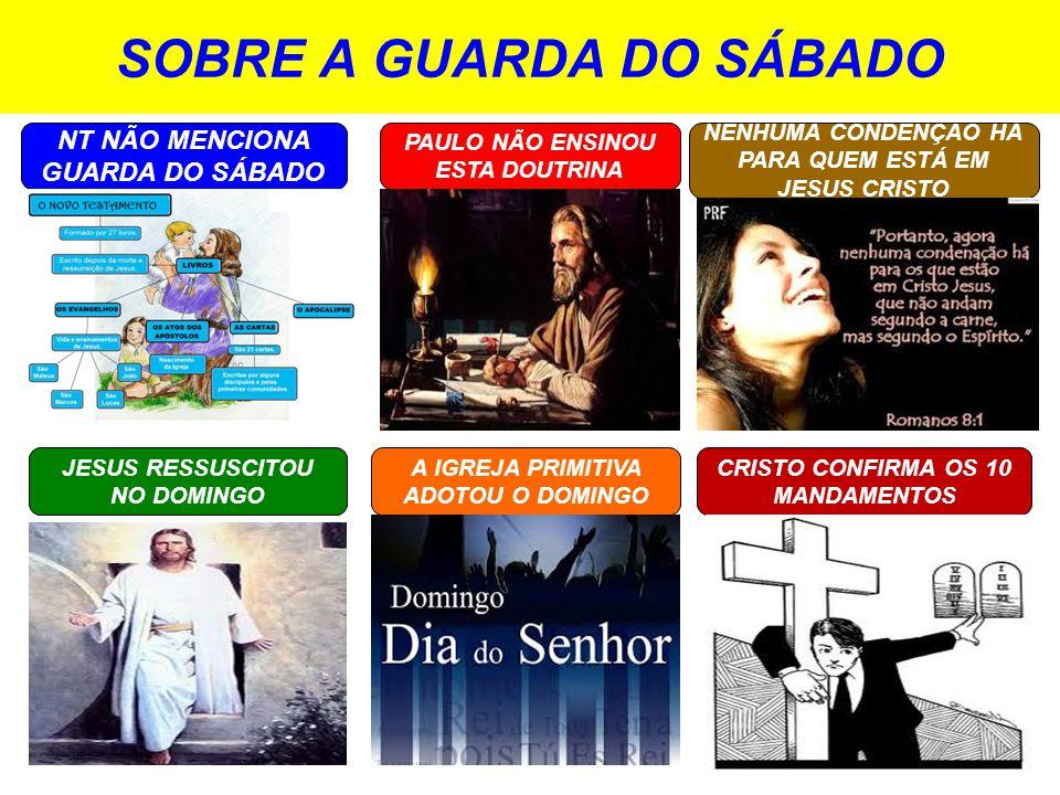 SOBRE A GUARDA DO SÁBADO NT NÃO MENCIONA GUARDA DO SÁBADO PAULO NÃO ENSINOU ESTA DOUTRINA JESUS RESSUSCITOU NO DOMINGO A IGREJA PRIMITIVA ADOTOU O DOMINGO CRISTO CONFIRMA OS 10 MANDAMENTOS NENHUMA CONDENÇÃO HÁ PARA QUEM ESTÁ EM JESUS CRISTO