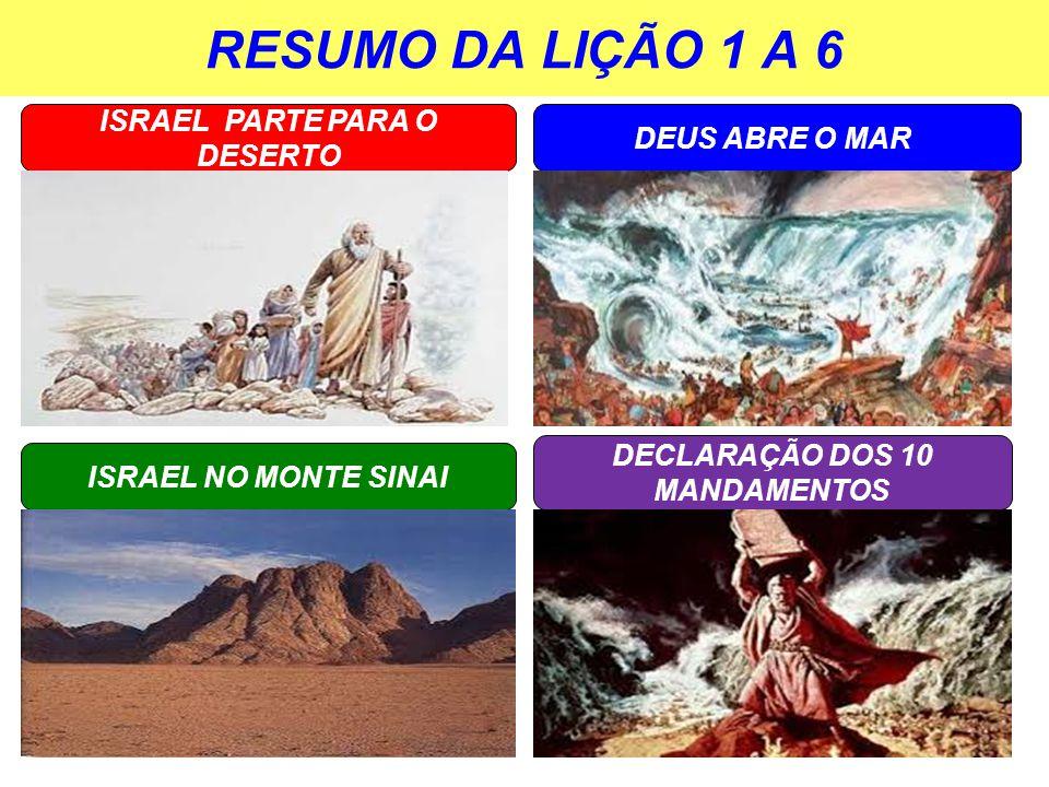 RESUMO DA LIÇÃO 1 A 6 DEUS ABRE O MAR ISRAEL NO MONTE SINAI ISRAEL PARTE PARA O DESERTO DECLARAÇÃO DOS 10 MANDAMENTOS