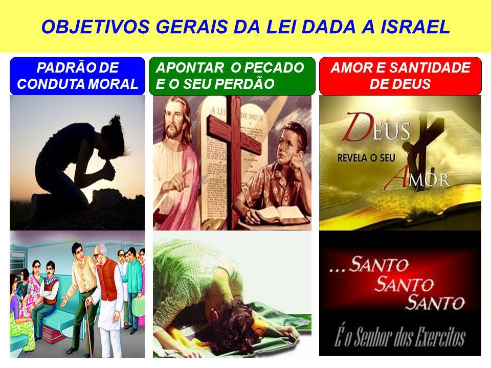 OBJETIVOS GERAIS DA LEI DADA A ISRAEL APONTAR O PECADO E O SEU PERDÃO AMOR E SANTIDADE DE DEUS PADRÃO DE CONDUTA MORAL