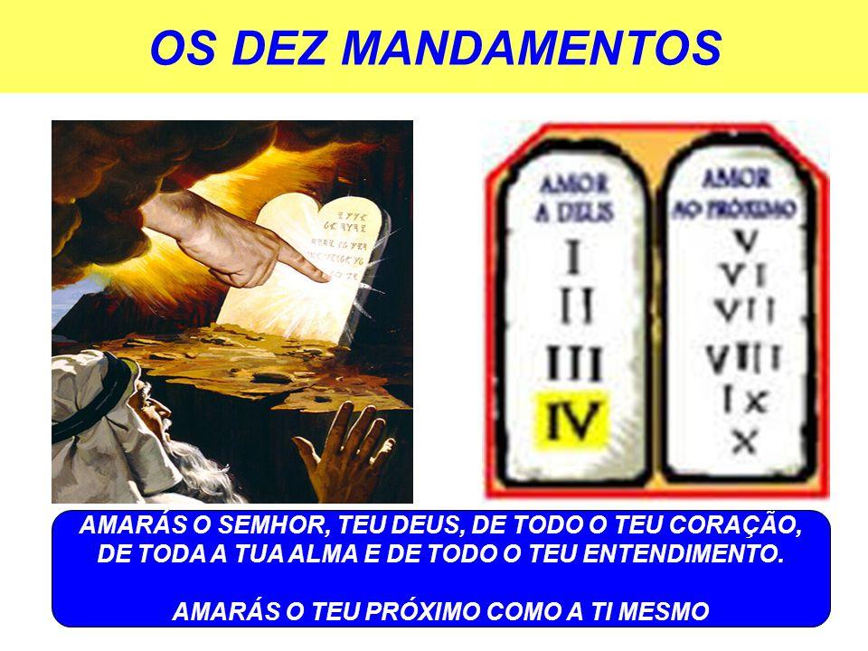 OS DEZ MANDAMENTOS AMARÁS O SEMHOR, TEU DEUS, DE TODO O TEU CORAÇÃO, DE TODA A TUA ALMA E DE TODO O TEU ENTENDIMENTO.