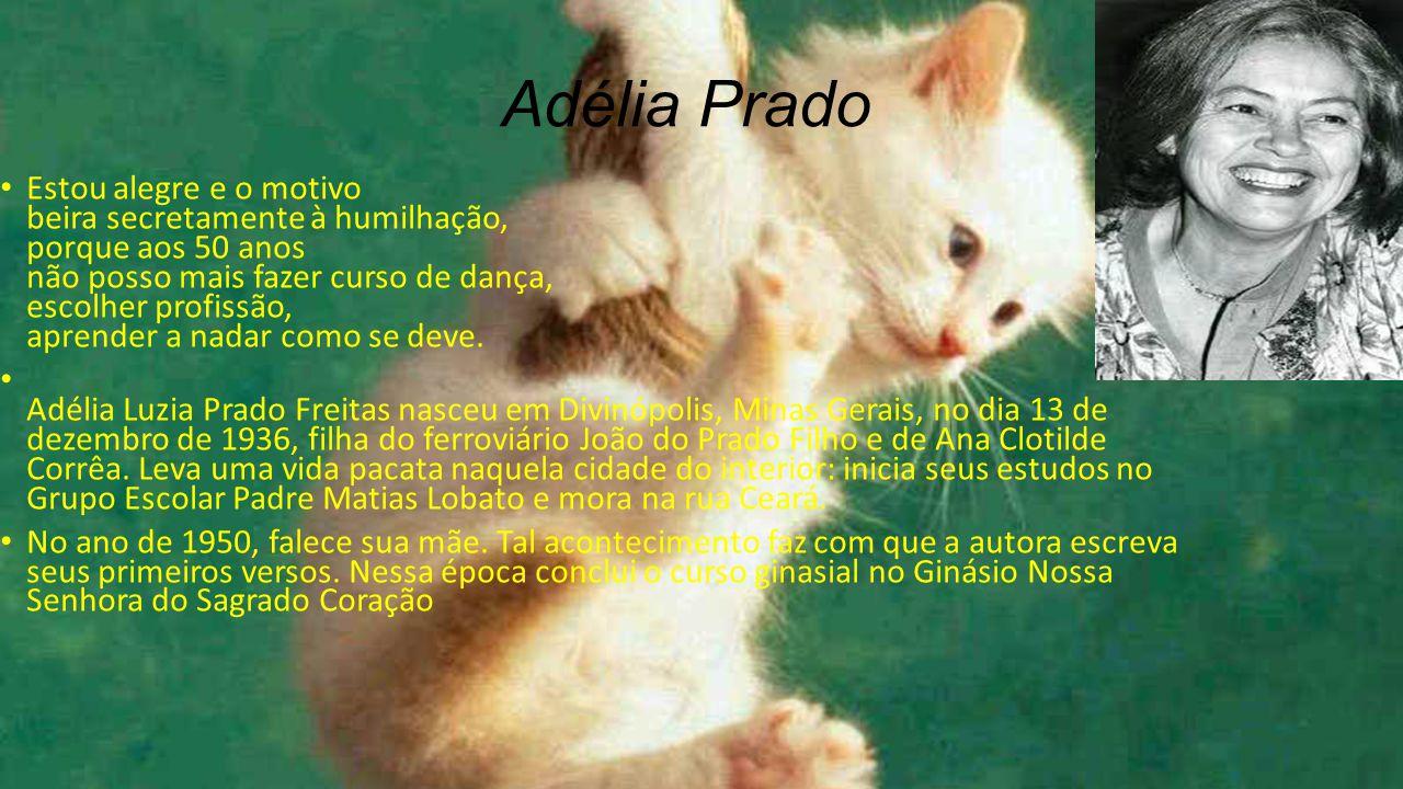 Adélia Prado Estou alegre e o motivo beira secretamente à humilhação, porque aos 50 anos não posso mais fazer curso de dança, escolher profissão, aprender a nadar como se deve.