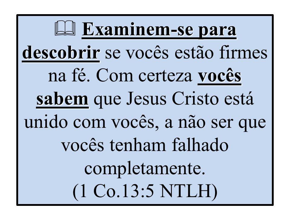 Examinem-se para descobrir vocês sabem  Examinem-se para descobrir se vocês estão firmes na fé.