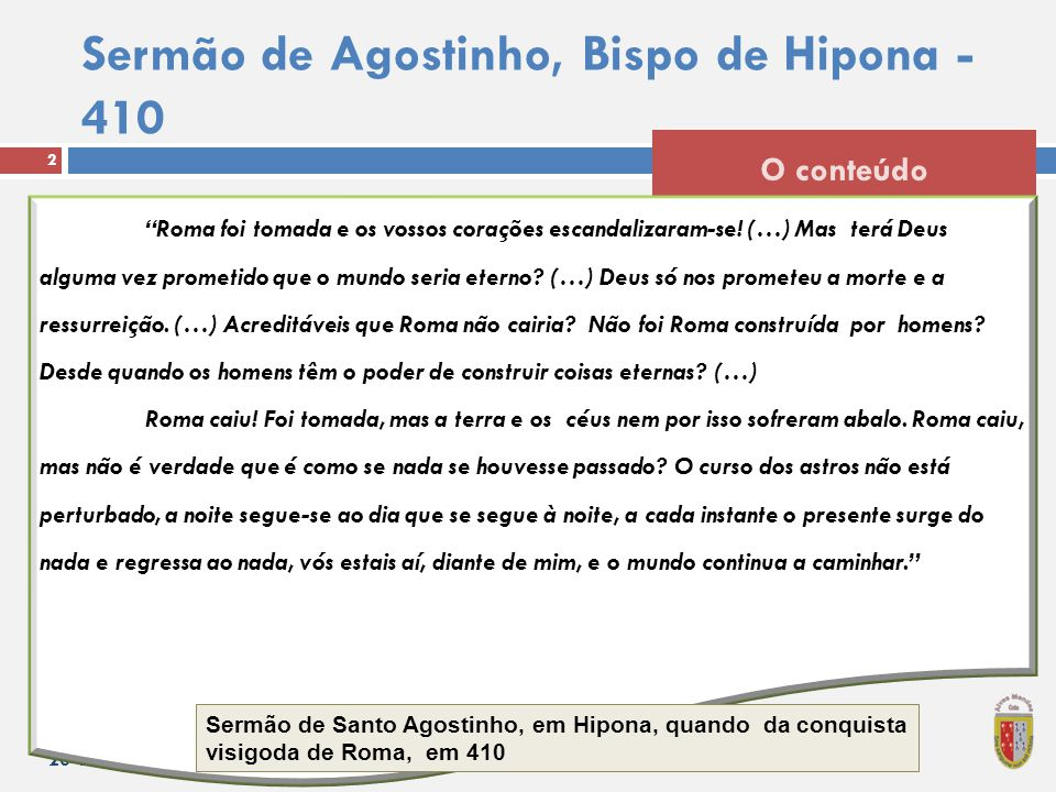 Sermão de Agostinho, Bispo de Hipona - 410 23-04-2014 2 O conteúdo Roma foi tomada e os vossos corações escandalizaram-se.