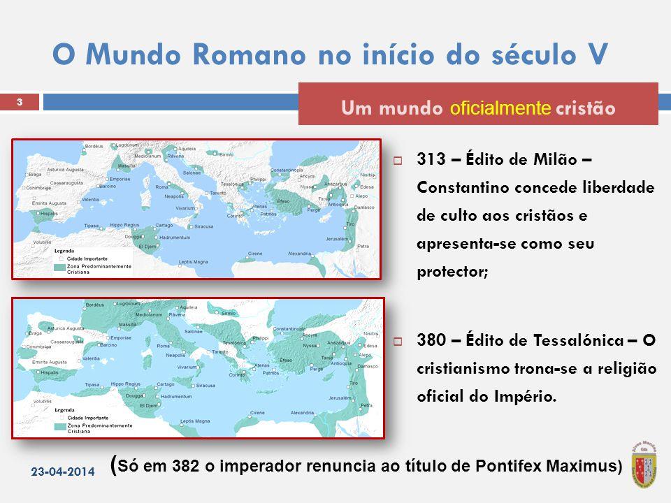 O Mundo Romano no início do século V  313 – Édito de Milão – Constantino concede liberdade de culto aos cristãos e apresenta-se como seu protector;  380 – Édito de Tessalónica – O cristianismo trona-se a religião oficial do Império.