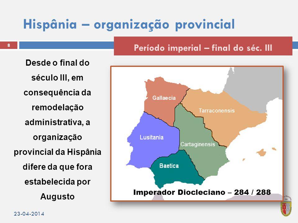 Hispânia – organização provincial 23-04-2014 8 Período imperial – final do séc.
