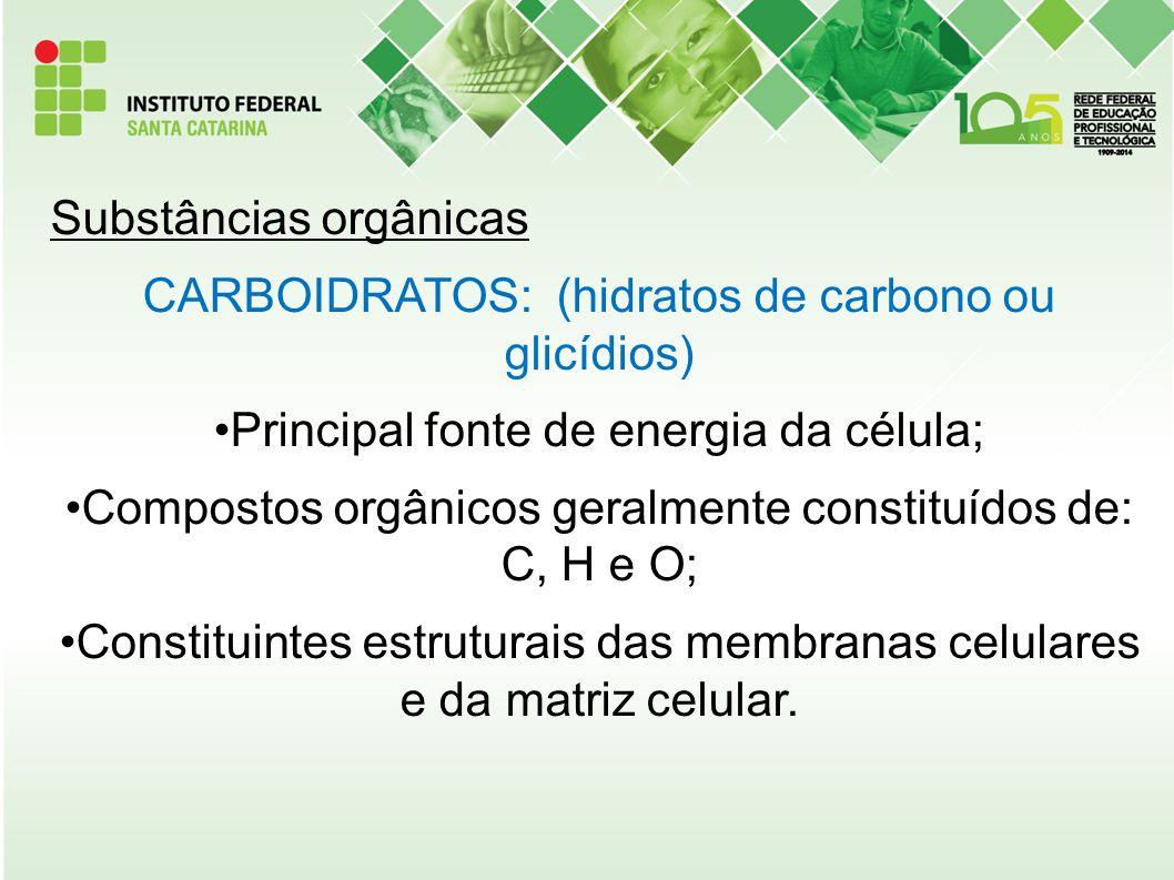 Substâncias orgânicas CARBOIDRATOS: (hidratos de carbono ou glicídios) Principal fonte de energia da célula; Compostos orgânicos geralmente constituíd
