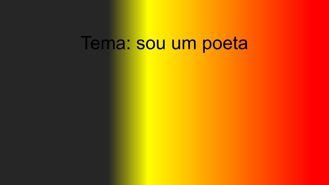 Tema: sou um poeta