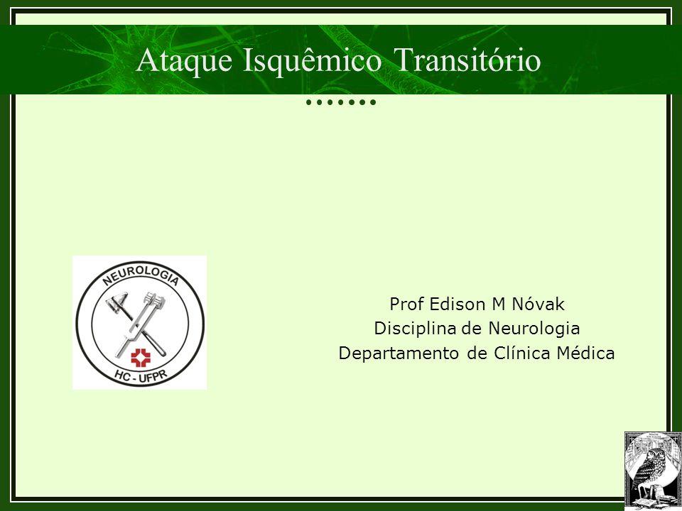 Ataque Isquêmico Transitório Prof Edison M Nóvak Disciplina de Neurologia Departamento de Clínica Médica