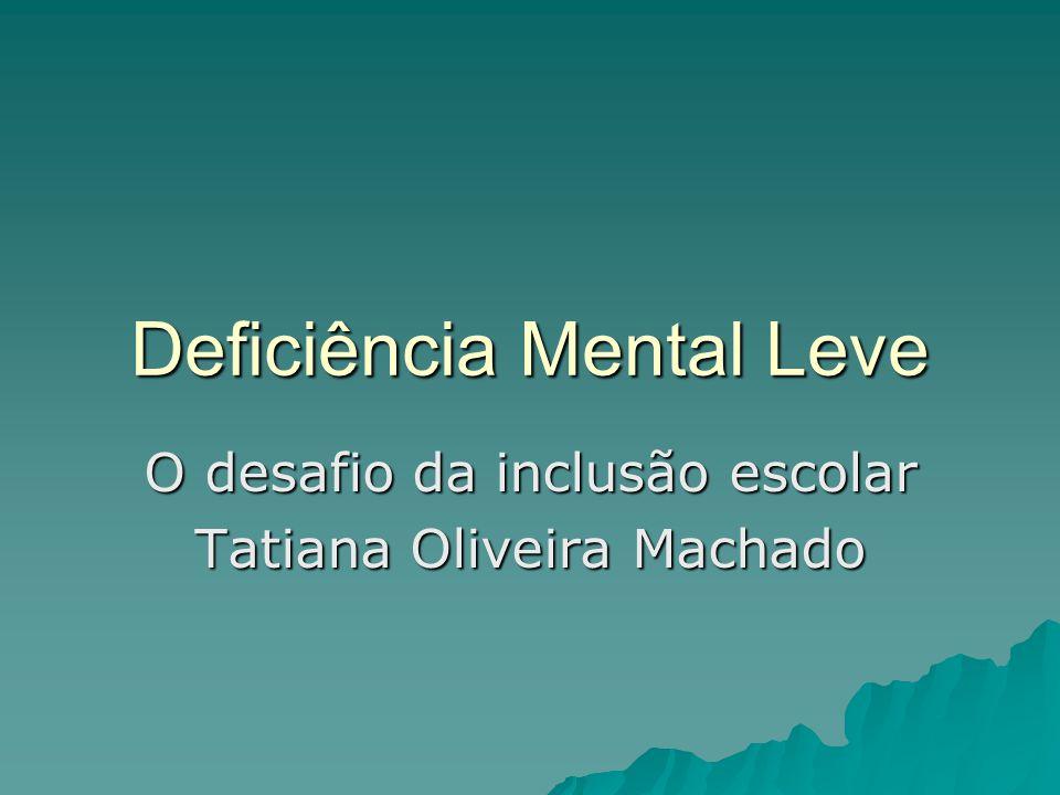 Deficiência Mental Leve O desafio da inclusão escolar Tatiana Oliveira Machado