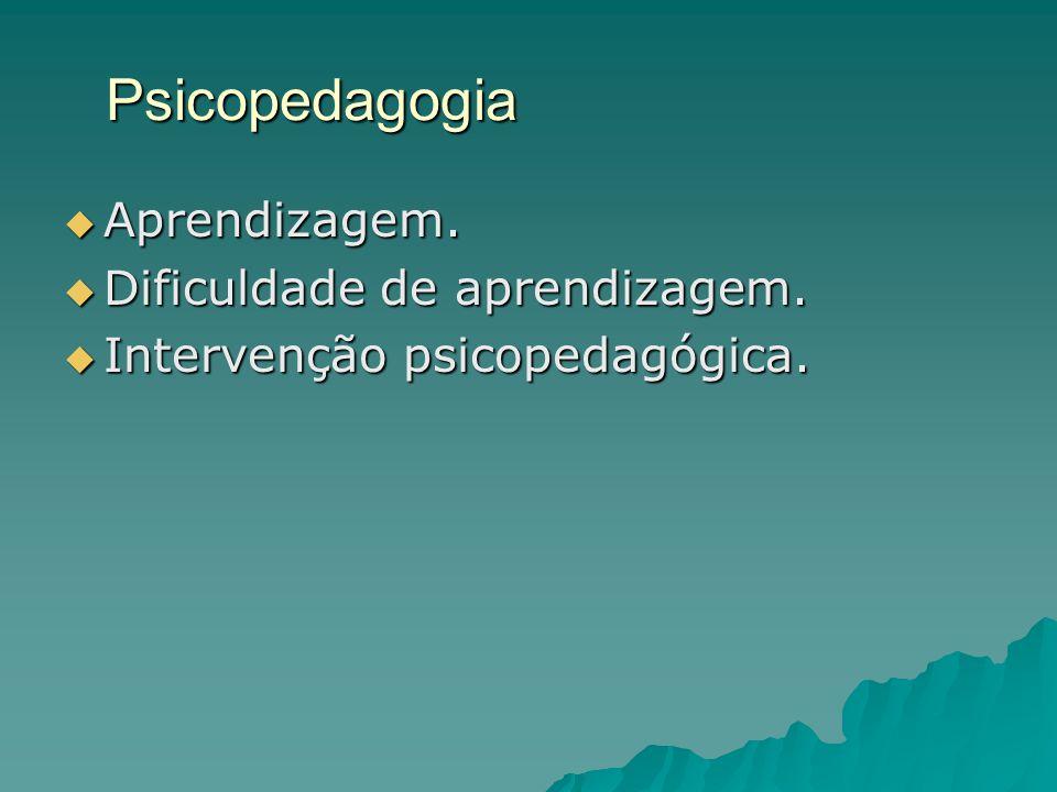 Psicopedagogia  Aprendizagem.  Dificuldade de aprendizagem.  Intervenção psicopedagógica.